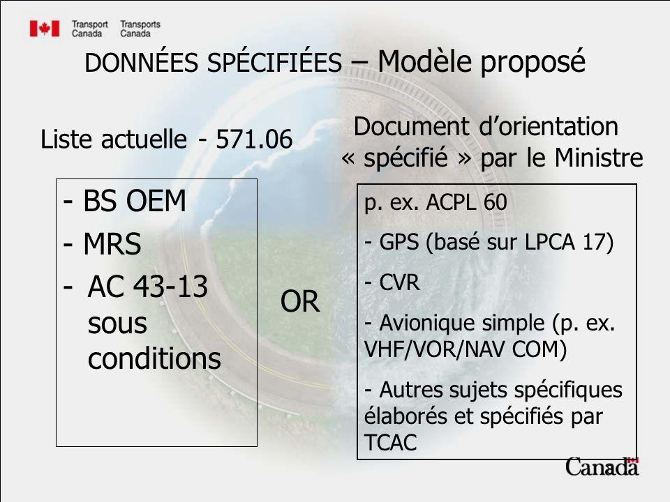 8 DONNÉES SPÉCIFIÉES – Modèle proposé - BS OEM - MRS -AC 43-13 sous conditions Liste actuelle - 571.06 OR Document dorientation « spécifié » par le Ministre p.