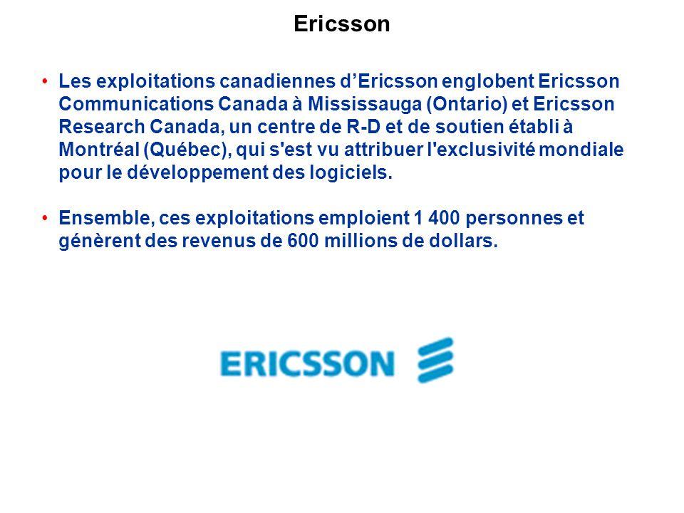 Les exploitations canadiennes dEricsson englobent Ericsson Communications Canada à Mississauga (Ontario) et Ericsson Research Canada, un centre de R-D et de soutien établi à Montréal (Québec), qui s est vu attribuer l exclusivité mondiale pour le développement des logiciels.