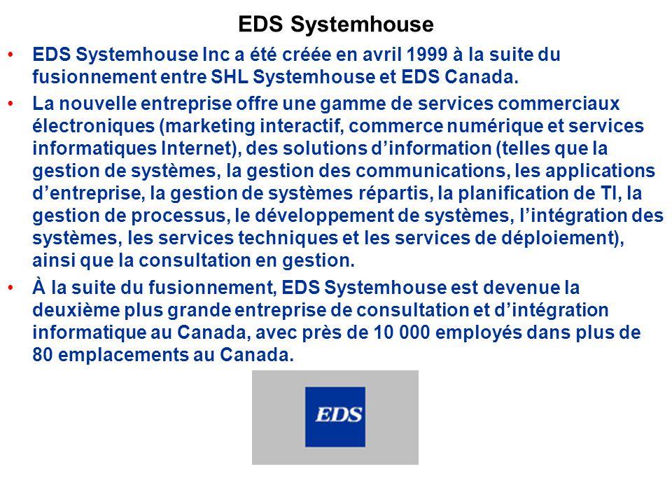 EDS Systemhouse EDS Systemhouse Inc a été créée en avril 1999 à la suite du fusionnement entre SHL Systemhouse et EDS Canada.