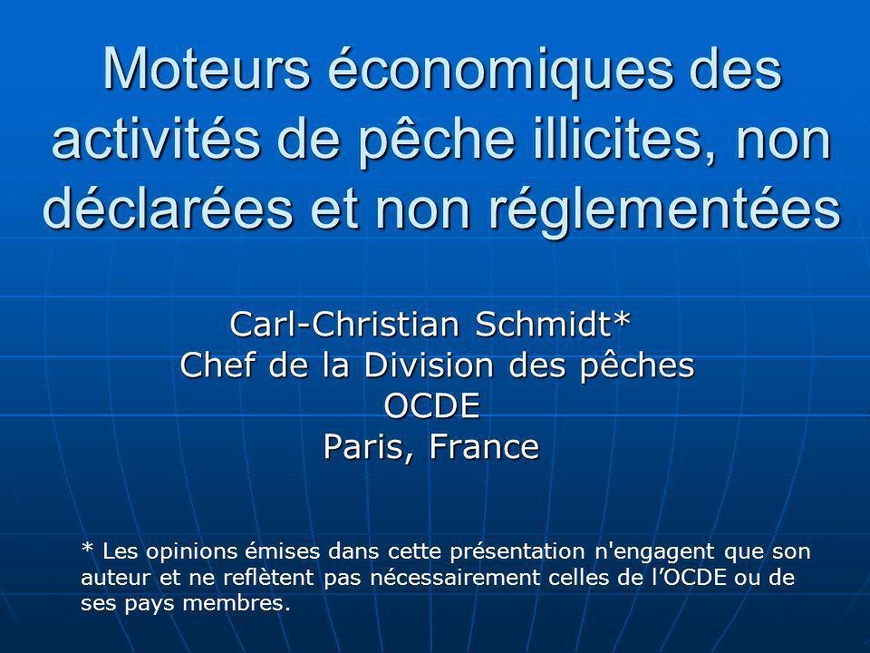 Moteurs économiques des activités de pêche illicites, non déclarées et non réglementées Carl-Christian Schmidt* Chef de la Division des pêches Chef de