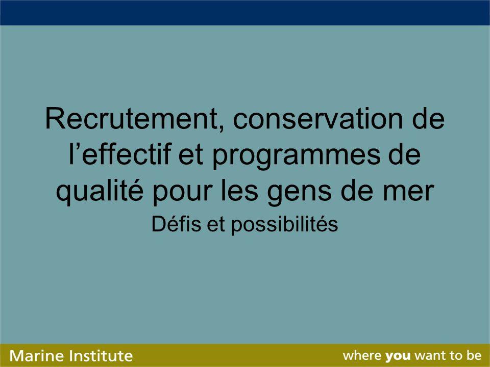 Recrutement, conservation de leffectif et programmes de qualité pour les gens de mer Défis et possibilités