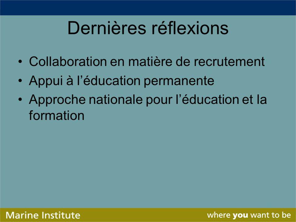 Dernières réflexions Collaboration en matière de recrutement Appui à léducation permanente Approche nationale pour léducation et la formation