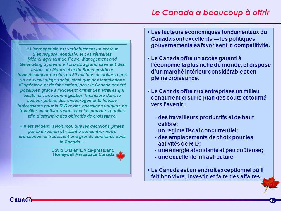 Le Canada a beaucoup à offrir Canada 46 Les facteurs économiques fondamentaux du Canada sont excellents les politiques gouvernementales favorisent la