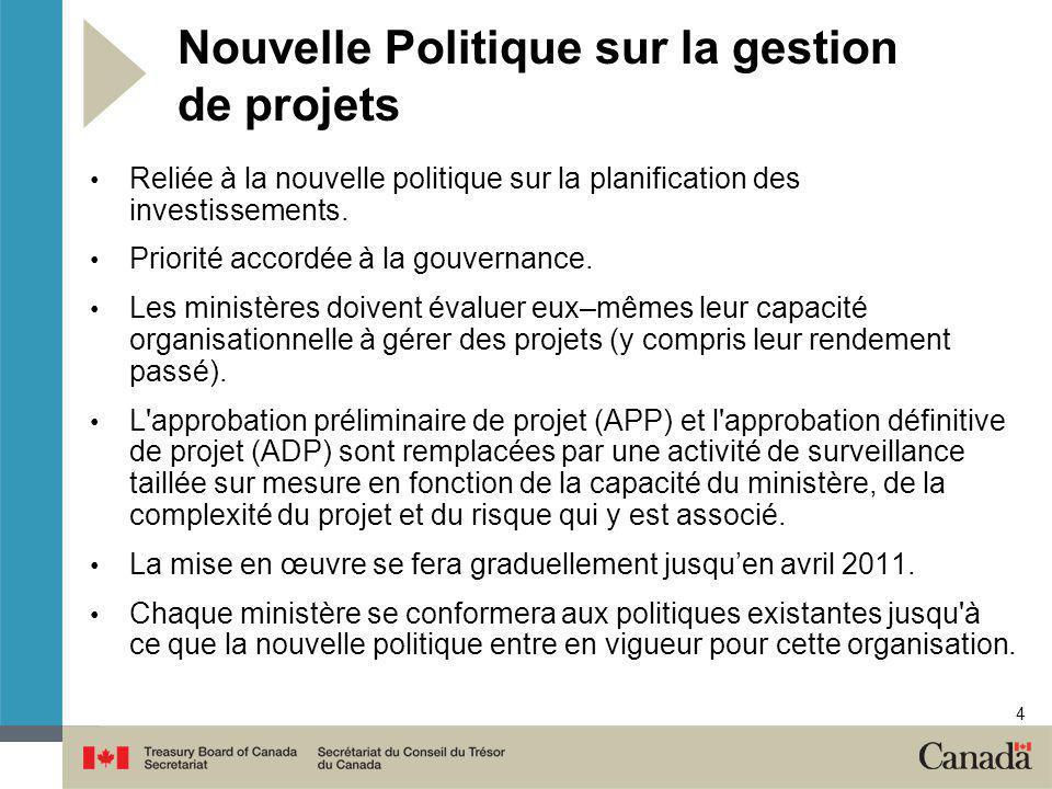 4 Nouvelle Politique sur la gestion de projets Reliée à la nouvelle politique sur la planification des investissements. Priorité accordée à la gouvern