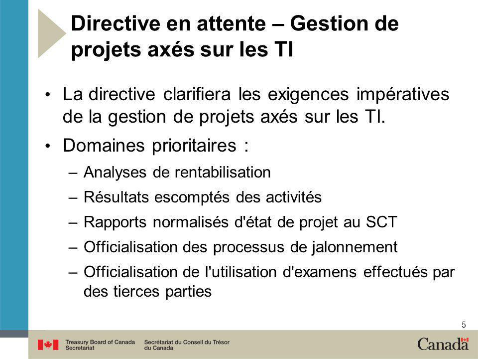 5 Directive en attente – Gestion de projets axés sur les TI La directive clarifiera les exigences impératives de la gestion de projets axés sur les TI.