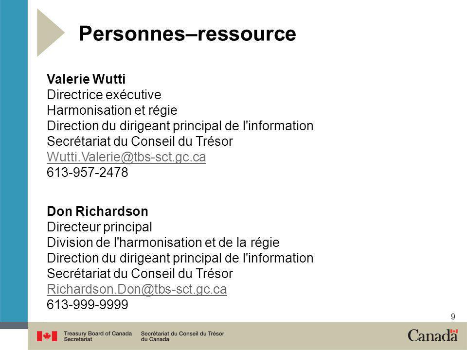 9 Personnes–ressource Valerie Wutti Directrice exécutive Harmonisation et régie Direction du dirigeant principal de l'information Secrétariat du Conse