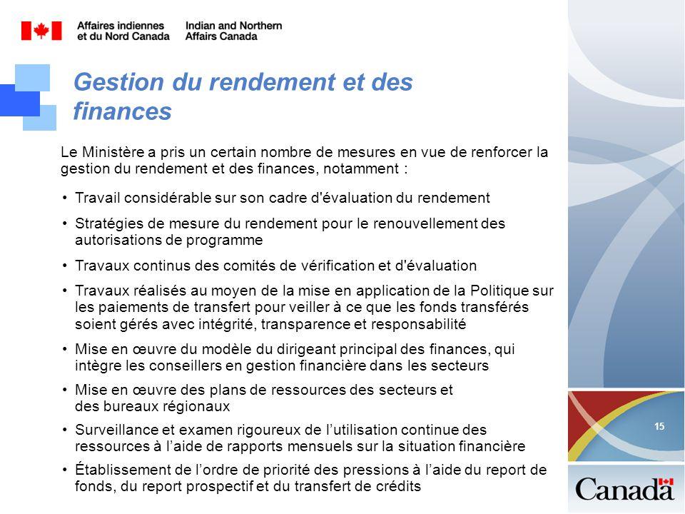 15 Gestion du rendement et des finances Le Ministère a pris un certain nombre de mesures en vue de renforcer la gestion du rendement et des finances,