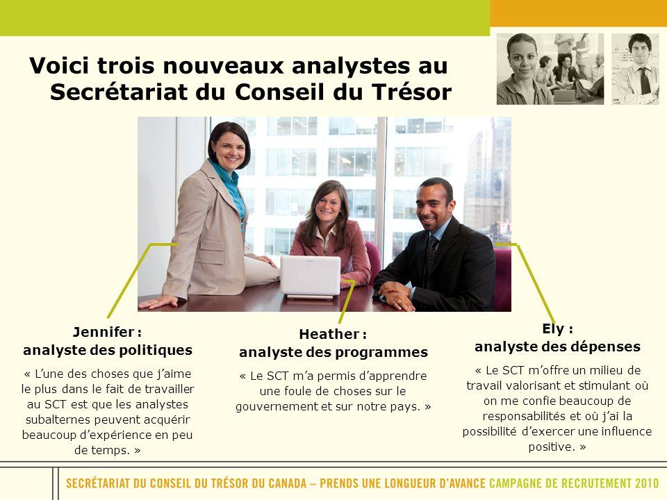 Voici trois nouveaux analystes au Secrétariat du Conseil du Trésor Ely : analyste des dépenses « Le SCT moffre un milieu de travail valorisant et stim