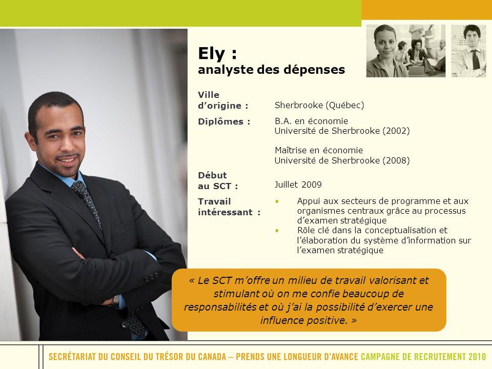 Ely : analyste des dépenses Ville dorigine : Sherbrooke (Québec) Diplômes : B.A. en économie Université de Sherbrooke (2002) Maîtrise en économie Univ