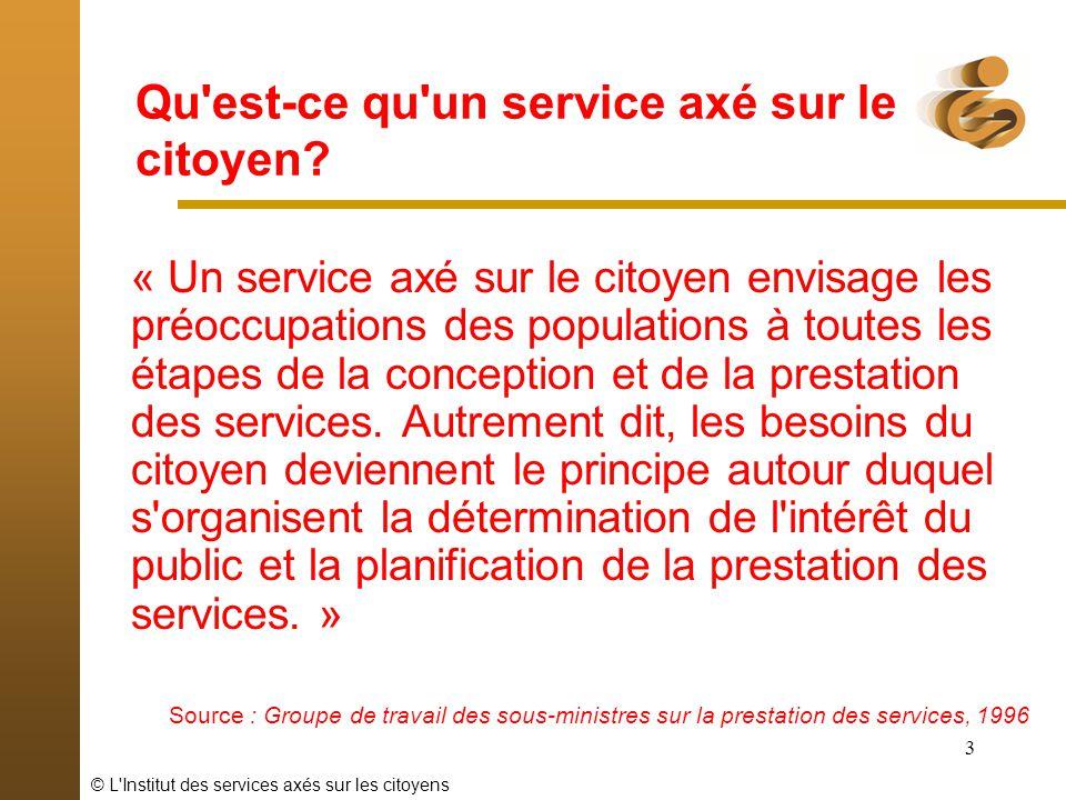 © L'Institut des services axés sur les citoyens 3 « Un service axé sur le citoyen envisage les préoccupations des populations à toutes les étapes de l