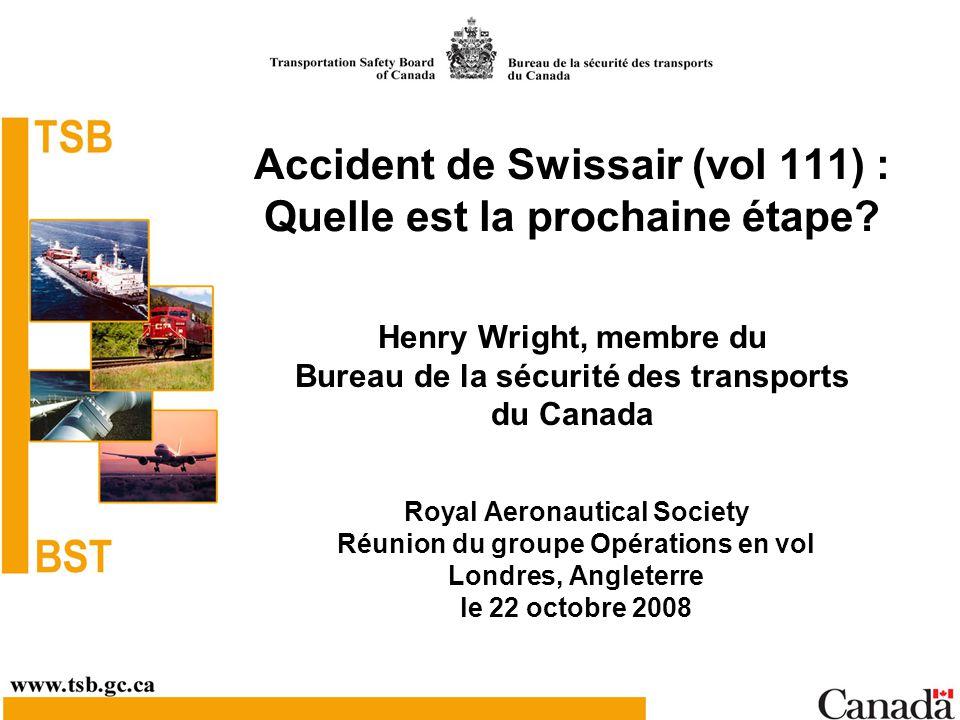 Accident de Swissair (vol 111) : Quelle est la prochaine étape? Royal Aeronautical Society Réunion du groupe Opérations en vol Londres, Angleterre le