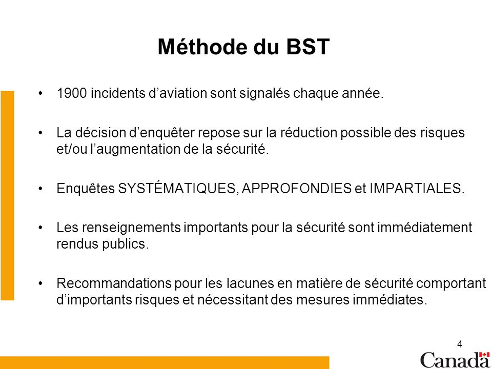 4 Méthode du BST 1900 incidents daviation sont signalés chaque année. La décision denquêter repose sur la réduction possible des risques et/ou laugmen