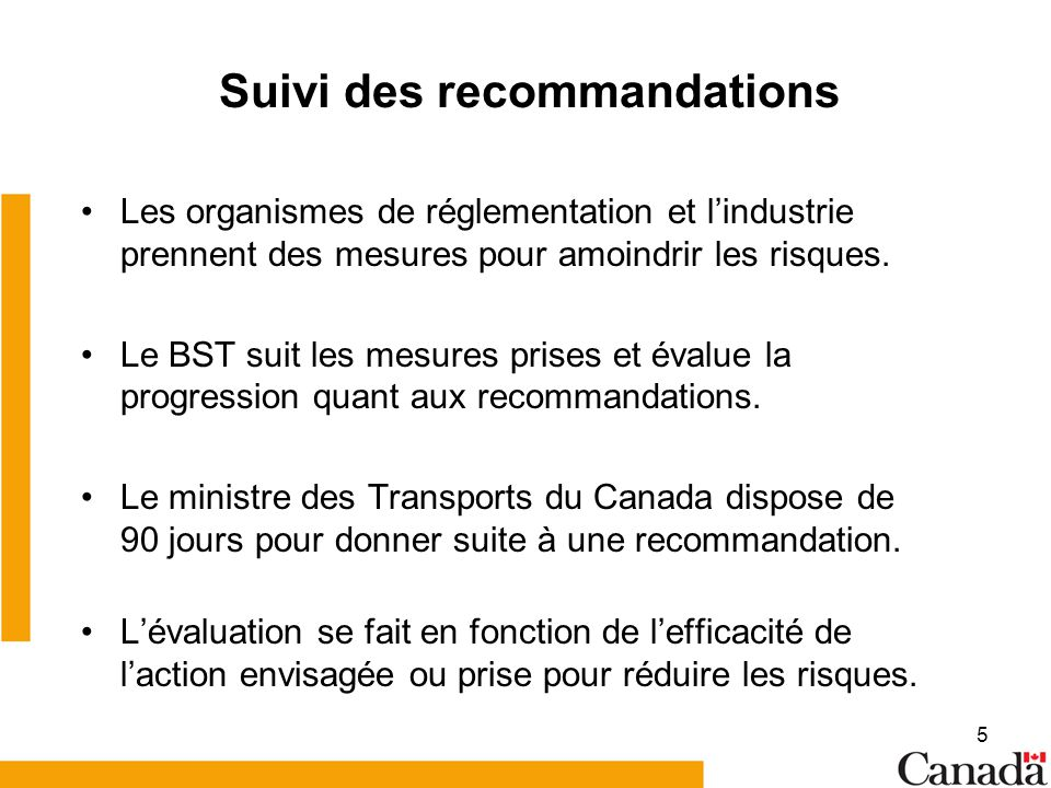 5 Suivi des recommandations Les organismes de réglementation et lindustrie prennent des mesures pour amoindrir les risques. Le BST suit les mesures pr