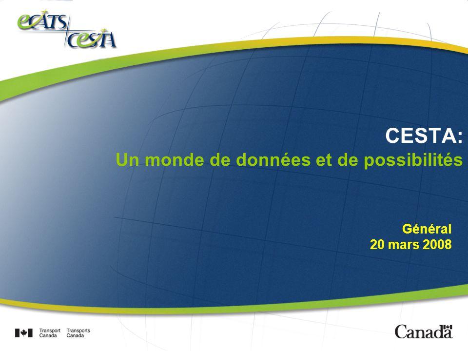 CESTA: Un monde de données et de possibilités Général 20 mars 2008
