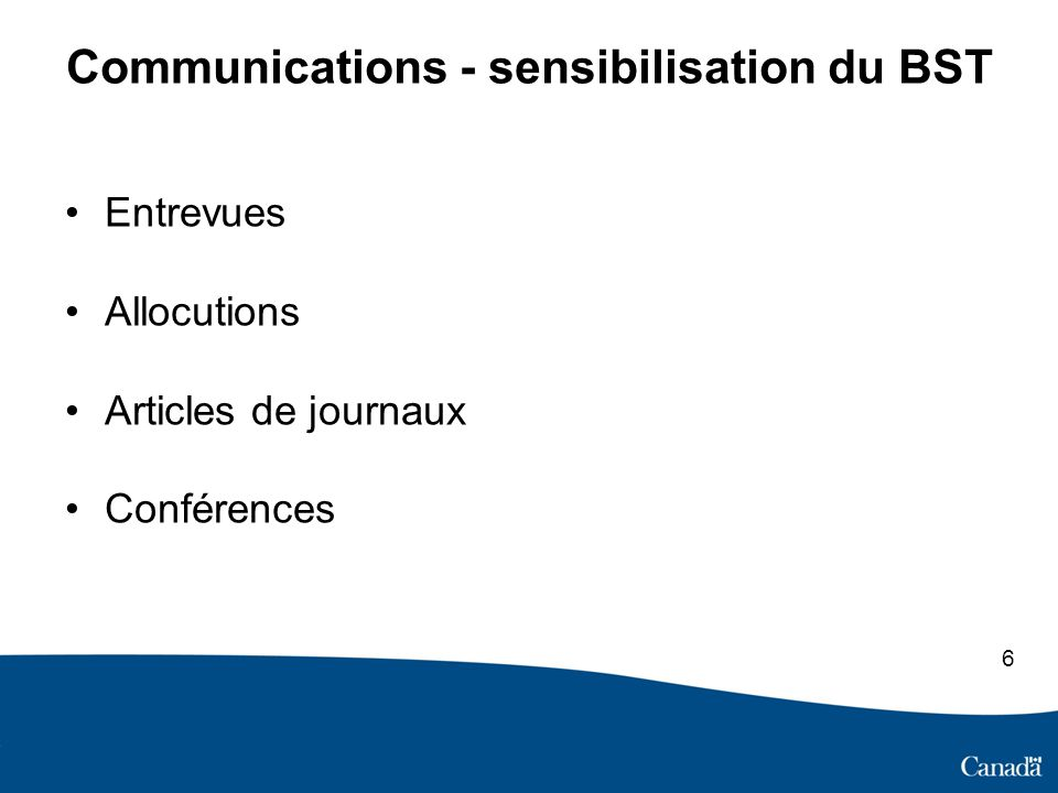 Communications - sensibilisation du BST Entrevues Allocutions Articles de journaux Conférences 6