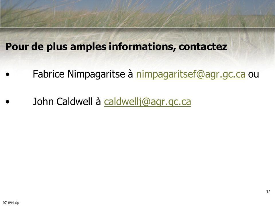 07-094-dp 17 Pour de plus amples informations, contactez Fabrice Nimpagaritse à nimpagaritsef@agr.gc.ca ounimpagaritsef@agr.gc.ca John Caldwell à caldwellj@agr.gc.cacaldwellj@agr.gc.ca