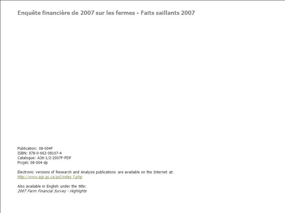 07-094-dp 3 Introduction LEnquête Financière sur les Fermes (EFF) de 2007 a été menée par Statistique Canada et financée par Agriculture et Agroalimentaire Canada.