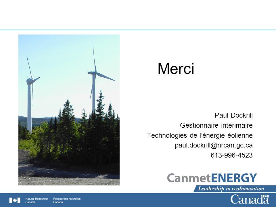 Merci Paul Dockrill Gestionnaire intérimaire Technologies de lénergie éolienne paul.dockrill@nrcan.gc.ca 613-996-4523