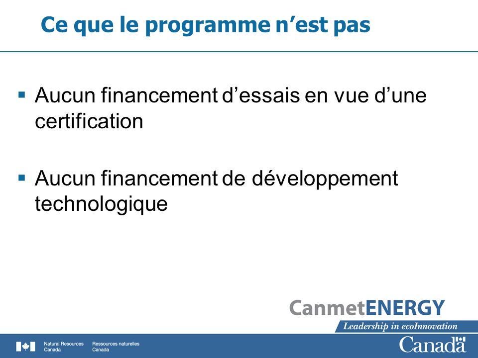 Ce que le programme nest pas Aucun financement dessais en vue dune certification Aucun financement de développement technologique