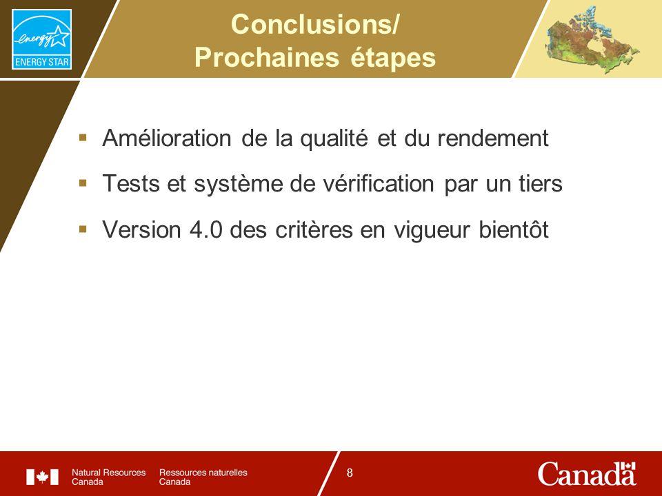 8 Conclusions/ Prochaines étapes Amélioration de la qualité et du rendement Tests et système de vérification par un tiers Version 4.0 des critères en vigueur bientôt