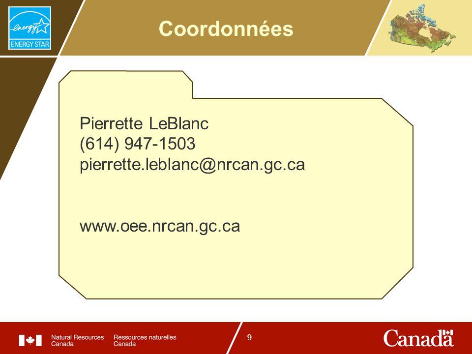 9 Coordonnées Pierrette LeBlanc (614) 947-1503 pierrette.leblanc@nrcan.gc.ca www.oee.nrcan.gc.ca