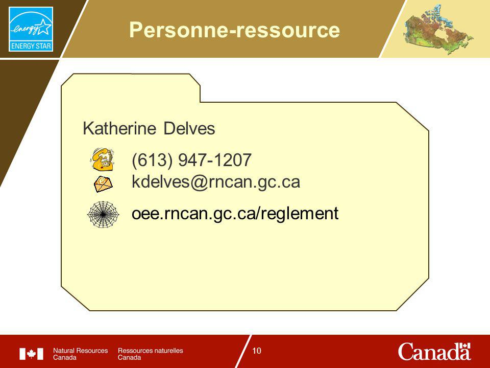 10 Personne-ressource Katherine Delves (613) 947-1207 kdelves@rncan.gc.ca oee.rncan.gc.ca/reglement