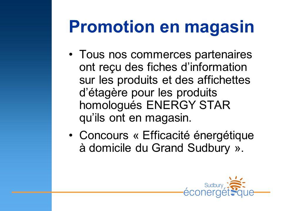 Promotion en magasin Tous nos commerces partenaires ont reçu des fiches dinformation sur les produits et des affichettes détagère pour les produits homologués ENERGY STAR quils ont en magasin.