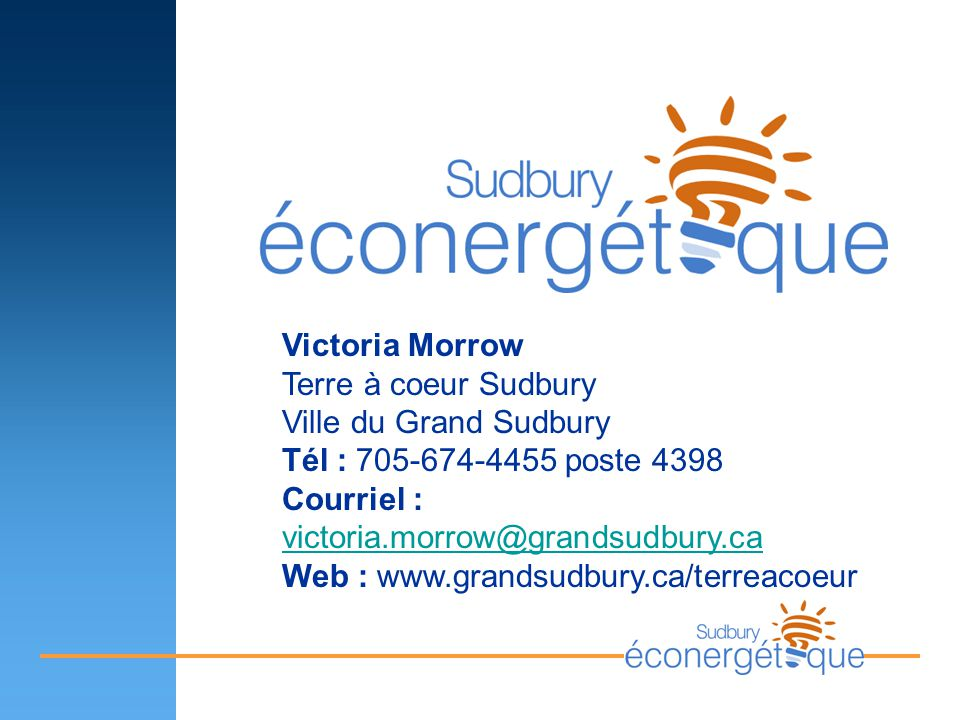 Victoria Morrow Terre à coeur Sudbury Ville du Grand Sudbury Tél : 705-674-4455 poste 4398 Courriel : victoria.morrow@grandsudbury.ca victoria.morrow@