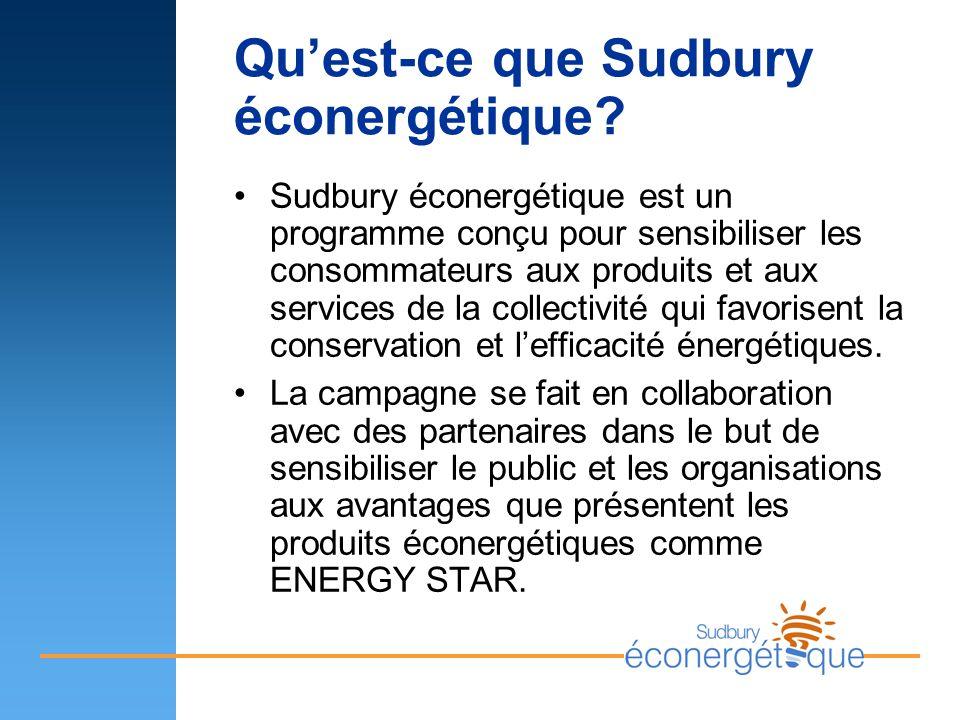 Quest-ce que Sudbury éconergétique? Sudbury éconergétique est un programme conçu pour sensibiliser les consommateurs aux produits et aux services de l