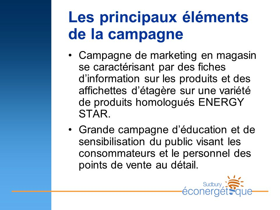 Les principaux éléments de la campagne Campagne de marketing en magasin se caractérisant par des fiches dinformation sur les produits et des affichettes détagère sur une variété de produits homologués ENERGY STAR.