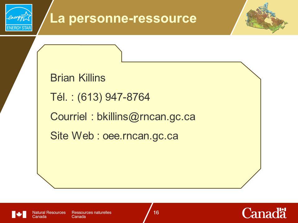 16 La personne-ressource Brian Killins Tél. : (613) 947-8764 Courriel : bkillins@rncan.gc.ca Site Web : oee.rncan.gc.ca