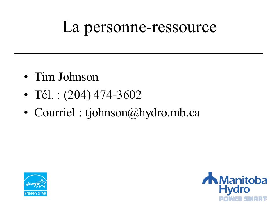 La personne-ressource Tim Johnson Tél. : (204) 474-3602 Courriel : tjohnson@hydro.mb.ca