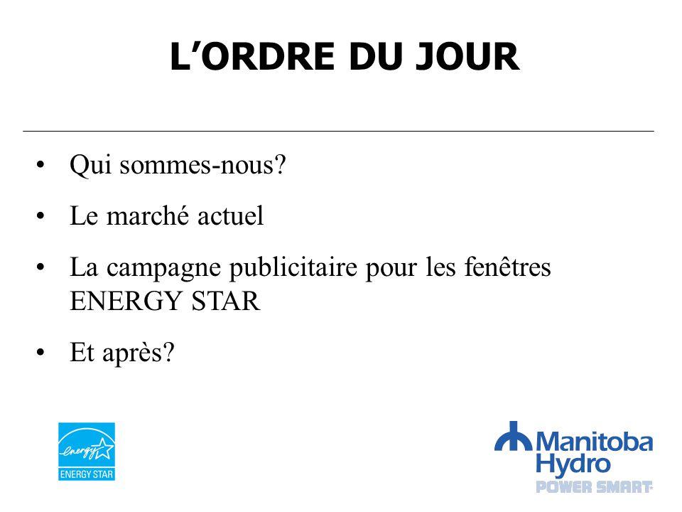 Qui sommes-nous? Le marché actuel La campagne publicitaire pour les fenêtres ENERGY STAR Et après? LORDRE DU JOUR