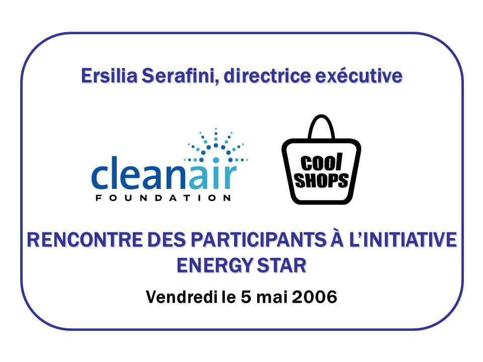 Ersilia Serafini, directrice exécutive RENCONTRE DES PARTICIPANTS À LINITIATIVE ENERGY STAR Vendredi le 5 mai 2006