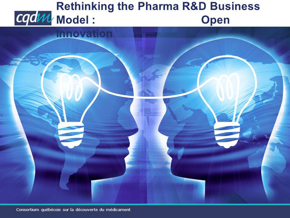 Consortium québécois sur la découverte du médicament Rethinking the Pharma R&D Business Model : Open Innovation