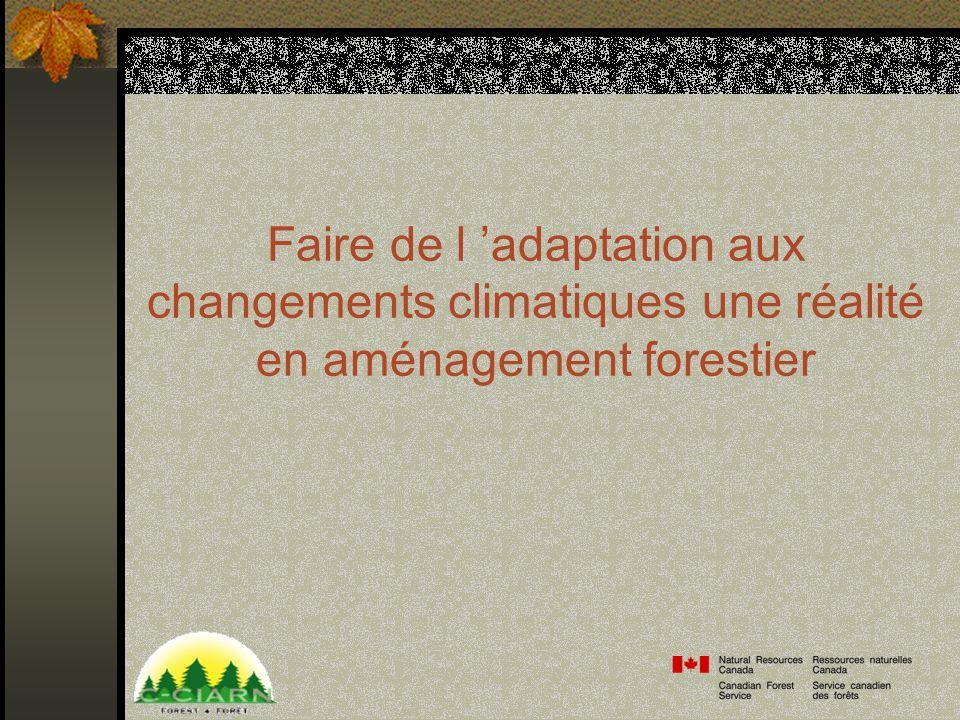 Faire de l adaptation aux changements climatiques une réalité en aménagement forestier