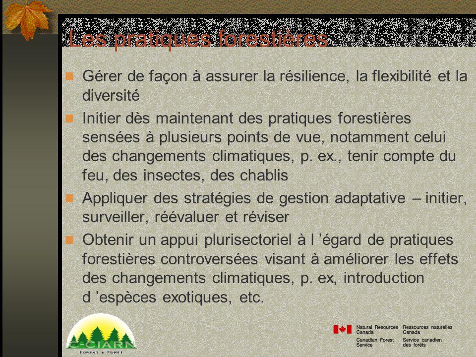 Les pratiques forestières Gérer de façon à assurer la résilience, la flexibilité et la diversité Initier dès maintenant des pratiques forestières sensées à plusieurs points de vue, notamment celui des changements climatiques, p.