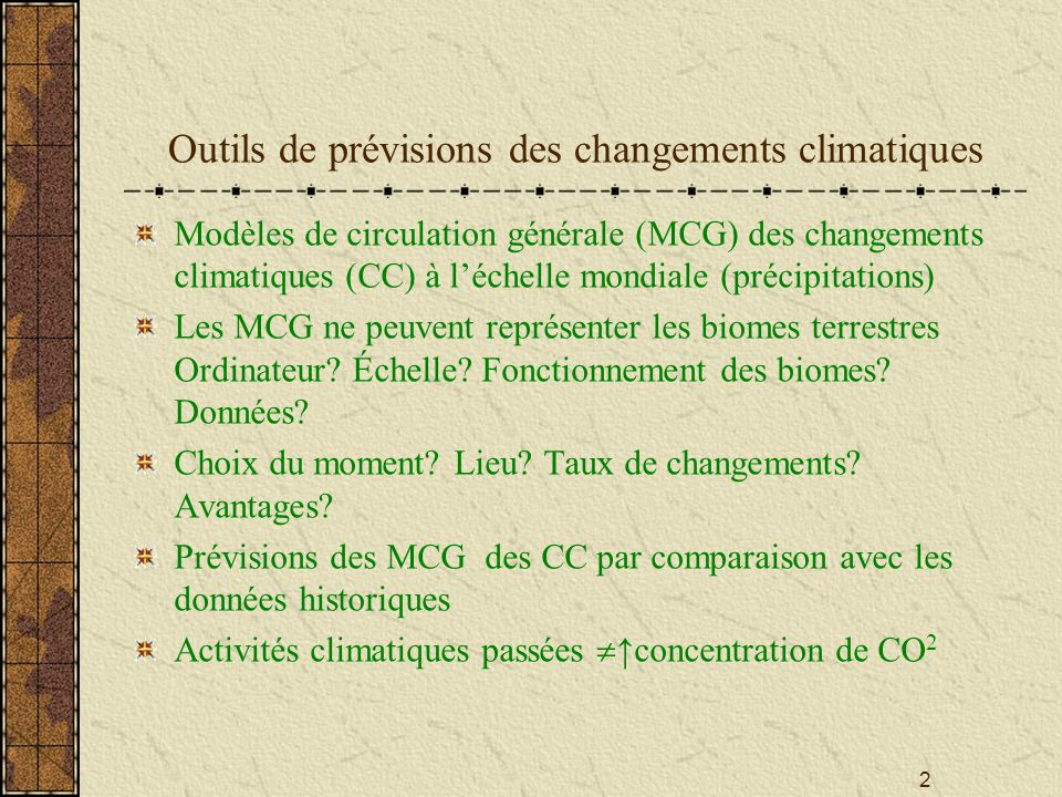 2 Outils de prévisions des changements climatiques Modèles de circulation générale (MCG) des changements climatiques (CC) à léchelle mondiale (précipitations) Les MCG ne peuvent représenter les biomes terrestres Ordinateur.