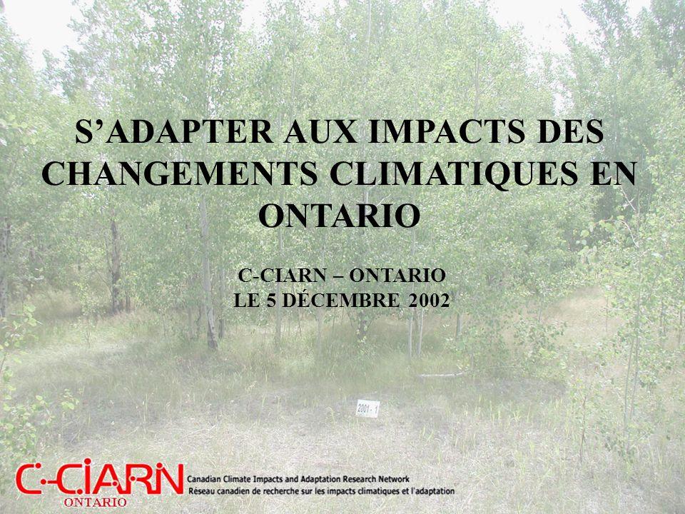 SADAPTER AUX IMPACTS DES CHANGEMENTS CLIMATIQUES EN ONTARIO C-CIARN – ONTARIO LE 5 DÉCEMBRE 2002