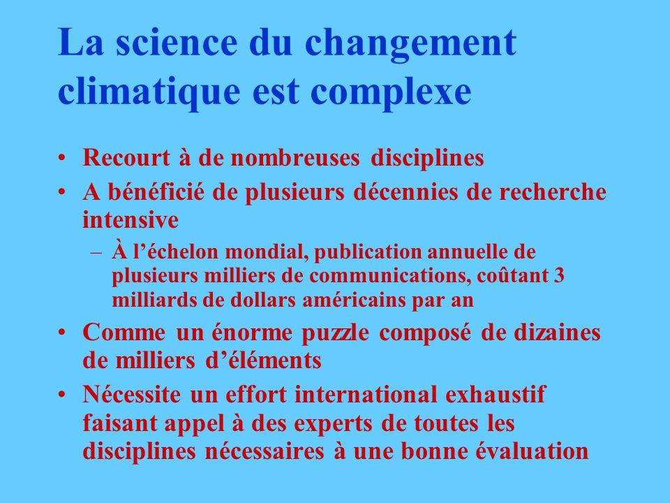 La science du changement climatique est complexe Recourt à de nombreuses disciplines A bénéficié de plusieurs décennies de recherche intensive –À léch
