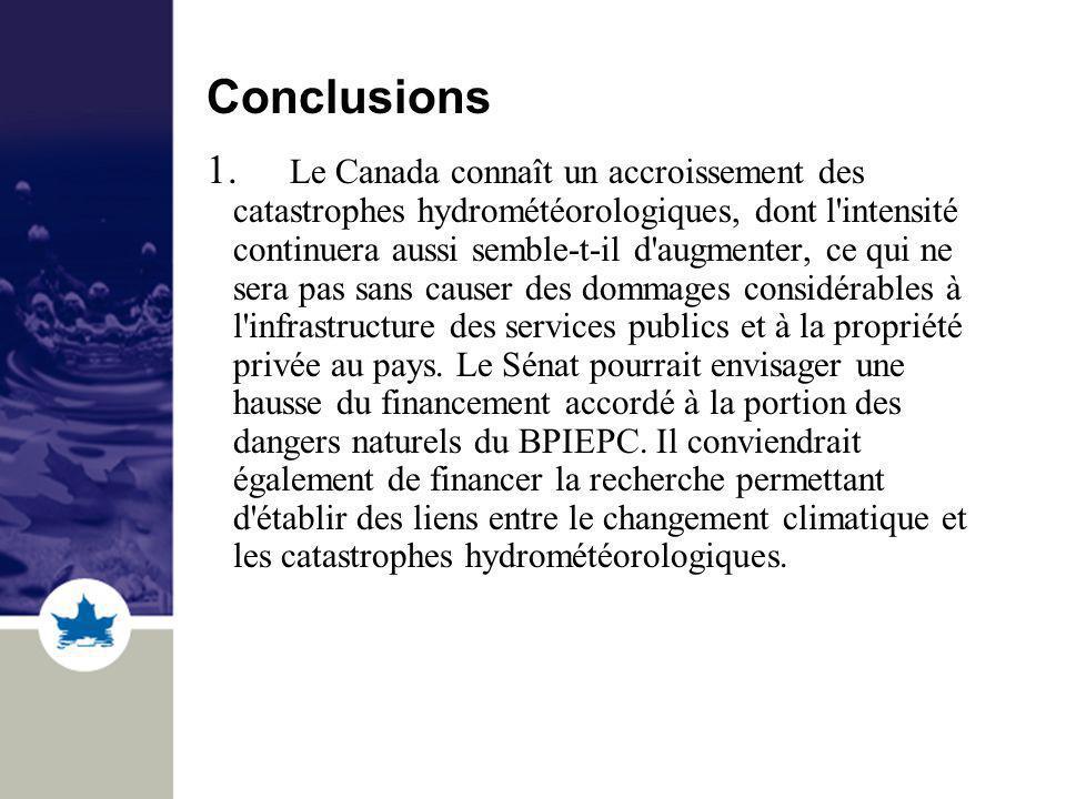 Conclusions 1. Le Canada connaît un accroissement des catastrophes hydrométéorologiques, dont l'intensité continuera aussi semble-t-il d'augmenter, ce