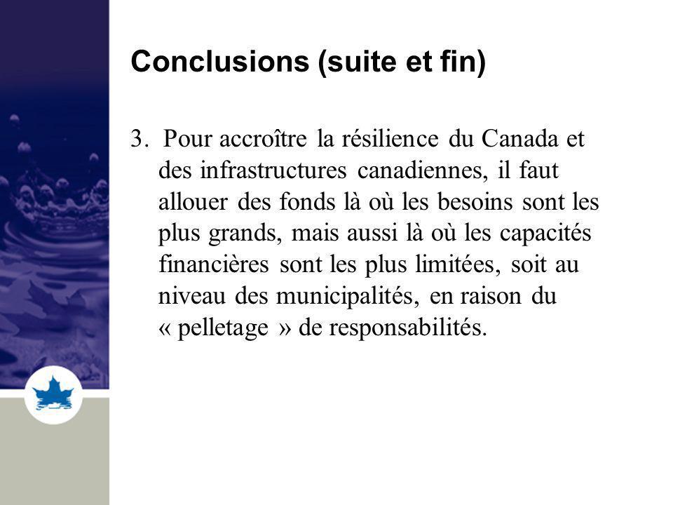 Conclusions (suite et fin) 3. Pour accroître la résilience du Canada et des infrastructures canadiennes, il faut allouer des fonds là où les besoins s