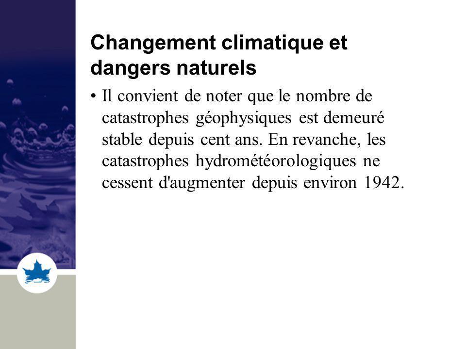 Changement climatique et dangers naturels Il convient de noter que le nombre de catastrophes géophysiques est demeuré stable depuis cent ans. En revan