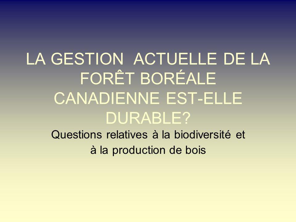 LA GESTION ACTUELLE DE LA FORÊT BORÉALE CANADIENNE EST-ELLE DURABLE? Questions relatives à la biodiversité et à la production de bois