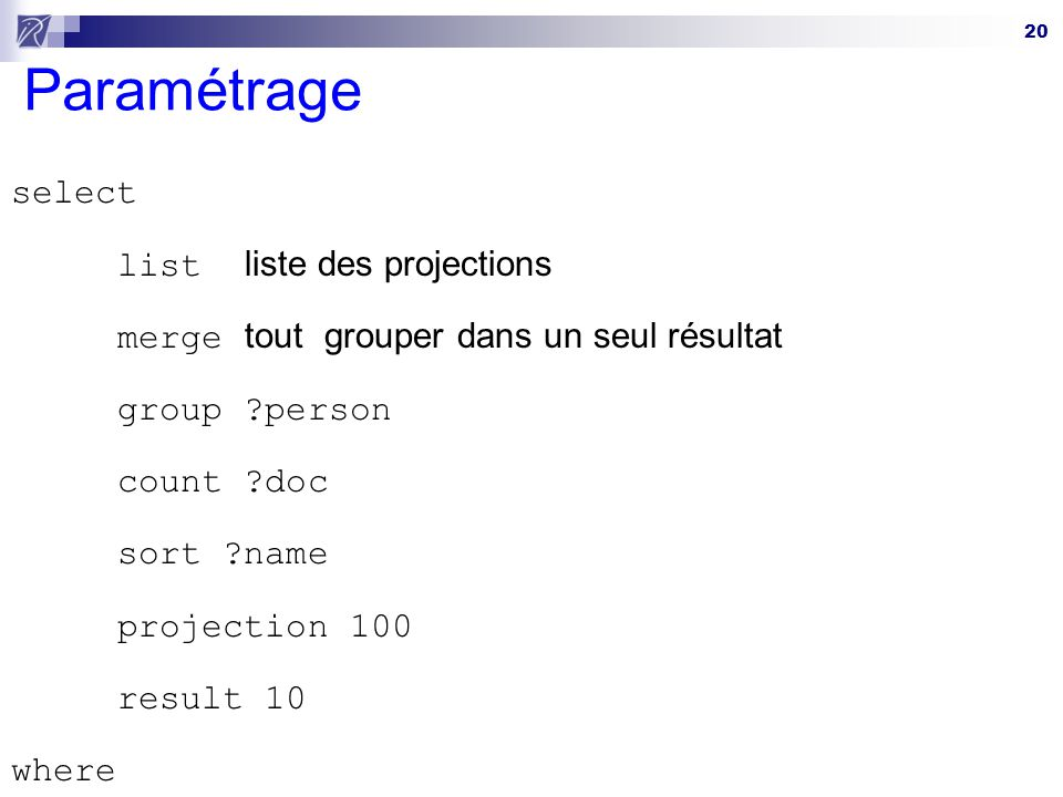 20 Paramétrage select list liste des projections merge tout grouper dans un seul résultat group ?person count ?doc sort ?name projection 100 result 10