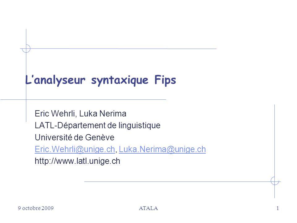 9 octobre 2009ATALA1 Lanalyseur syntaxique Fips Eric Wehrli, Luka Nerima LATL-Département de linguistique Université de Genève Eric.Wehrli@unige.chEri