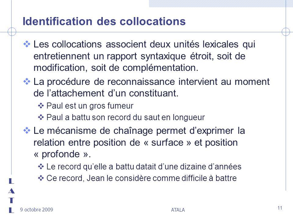 LATLLATL 9 octobre 2009 ATALA 11 Identification des collocations vLes collocations associent deux unités lexicales qui entretiennent un rapport syntax