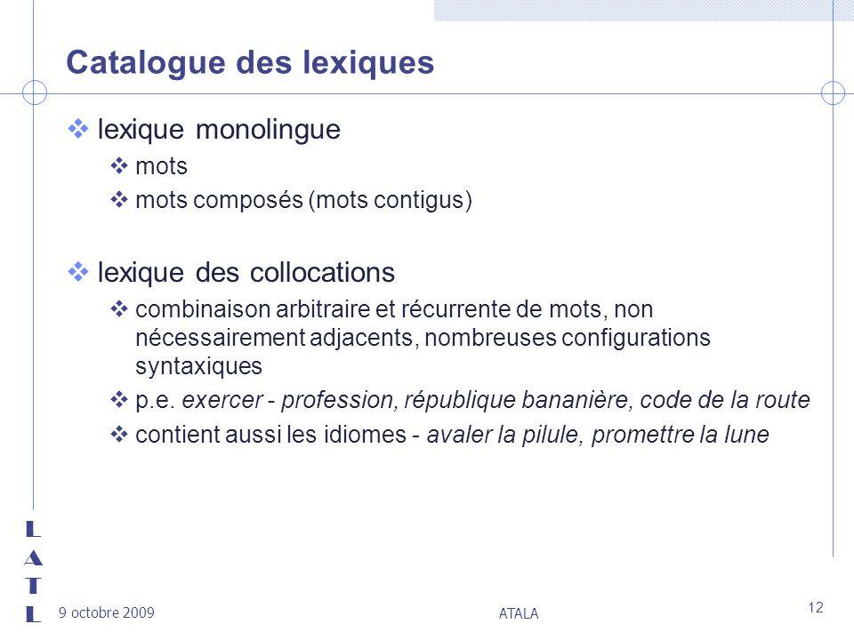 LATLLATL 9 octobre 2009 ATALA 12 Catalogue des lexiques vlexique monolingue vmots vmots composés (mots contigus) vlexique des collocations vcombinaiso