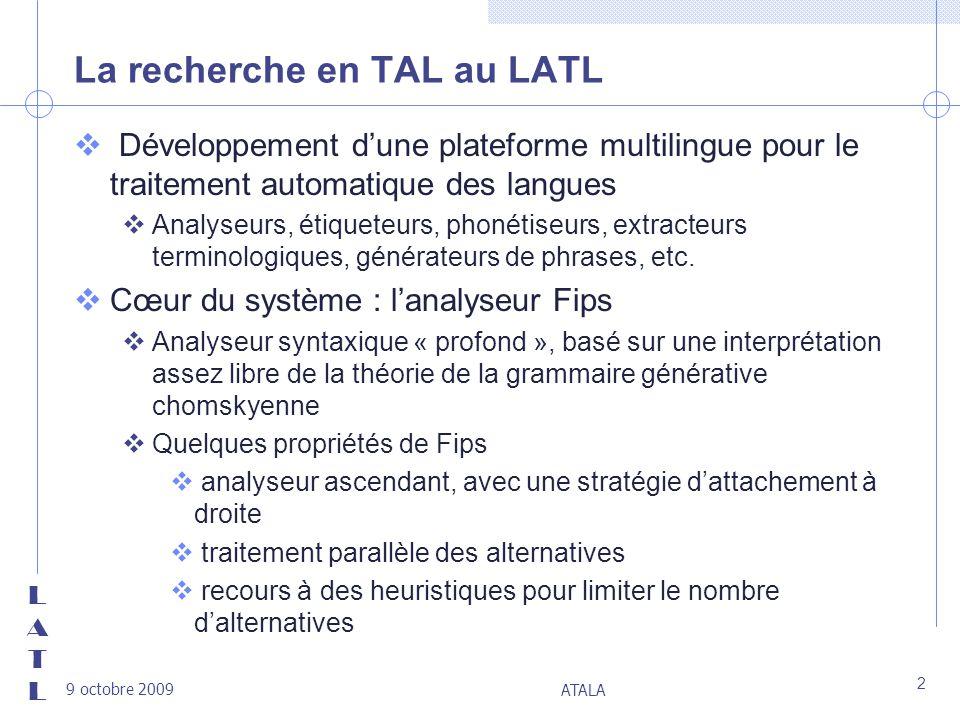 LATLLATL 9 octobre 2009 ATALA 2 La recherche en TAL au LATL v Développement dune plateforme multilingue pour le traitement automatique des langues vAn