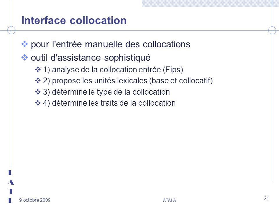 LATLLATL 9 octobre 2009 ATALA 21 Interface collocation v pour l'entrée manuelle des collocations v outil d'assistance sophistiqué v 1) analyse de la c